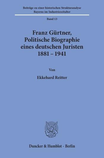 Cover: Franz Gürtner, Politische Biographie eines deutschen Juristen 1881 - 1941
