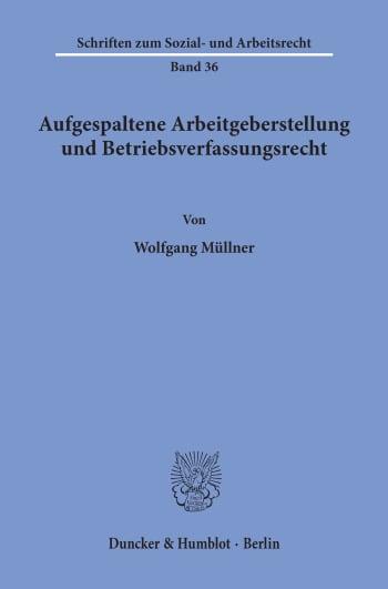 Cover: Aufgespaltene Arbeitgeberstellung und Betriebsverfassungsrecht