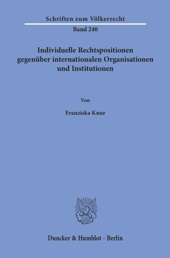 Cover: Individuelle Rechtspositionen gegenüber internationalen Organisationen und Institutionen