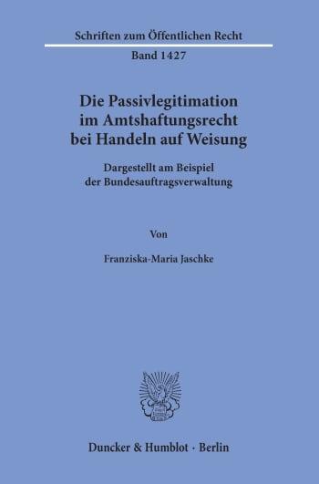 Cover: Die Passivlegitimation im Amtshaftungsrecht bei Handeln auf Weisung