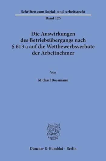 Cover: Die Auswirkungen des Betriebsübergangs nach § 613 a auf die Wettbewerbsverbote der Arbeitnehmer
