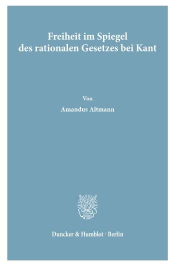 Cover: Freiheit im Spiegel des rationalen Gesetzes bei Kant