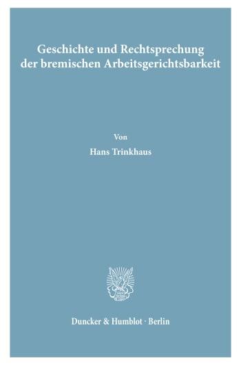 Cover: Geschichte und Rechtsprechung der bremischen Arbeitsgerichtsbarkeit