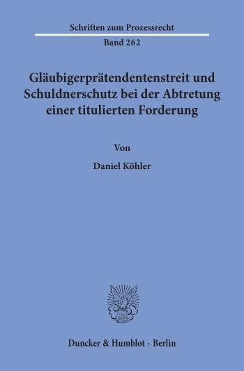 Cover: Gläubigerprätendentenstreit und Schuldnerschutz bei der Abtretung einer titulierten Forderung