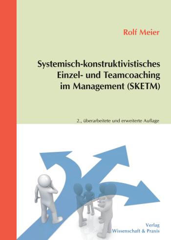 Cover: Systemisch-konstruktivistisches Einzel- und Teamcoaching im Management (SKETM)