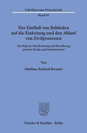 Cover: Der Einfluß von Behörden auf die Einleitung und den Ablauf von Zivilprozessen