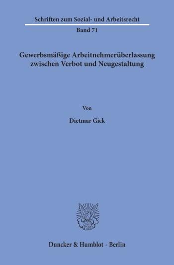 Cover: Gewerbsmäßige Arbeitnehmerüberlassung zwischen Verbot und Neugestaltung