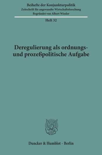 Cover: Deregulierung als ordnungs- und prozeßpolitische Aufgabe