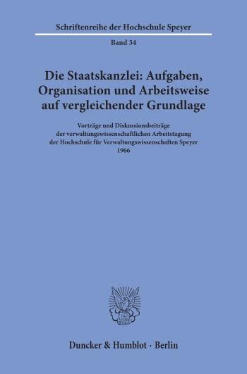 Cover: Die Staatskanzlei: Aufgaben, Organisation und Arbeitsweise auf vergleichender Grundlage