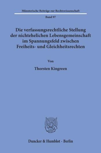 Cover: Die verfassungsrechtliche Stellung der nichtehelichen Lebensgemeinschaft im Spannungsfeld zwischen Freiheits- und Gleichheitsrechten