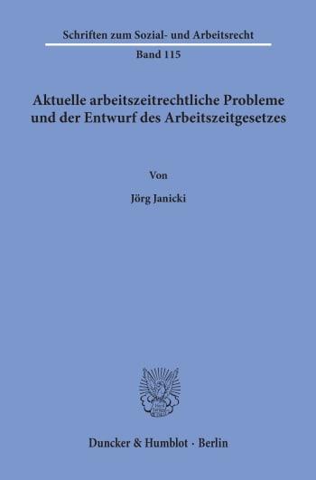 Cover: Aktuelle arbeitszeitrechtliche Probleme und der Entwurf des Arbeitszeitgesetzes
