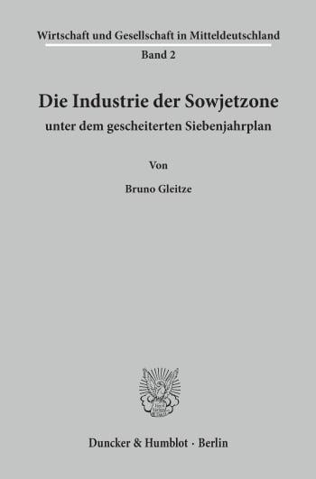 Cover: Die Industrie der Sowjetzone unter dem gescheiterten Siebenjahrplan