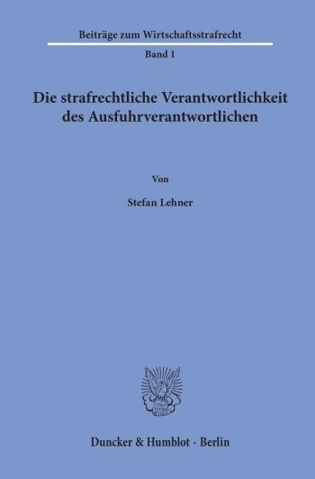 Cover: Die strafrechtliche Verantwortlichkeit des Ausfuhrverantwortlichen
