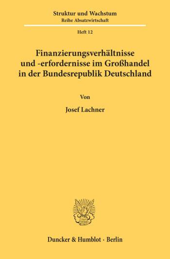 Cover: Finanzierungsverhältnisse und -erfordernisse im Großhandel in der Bundesrepublik Deutschland