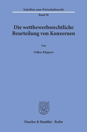 Cover: Die wettbewerbsrechtliche Beurteilung von Konzernen