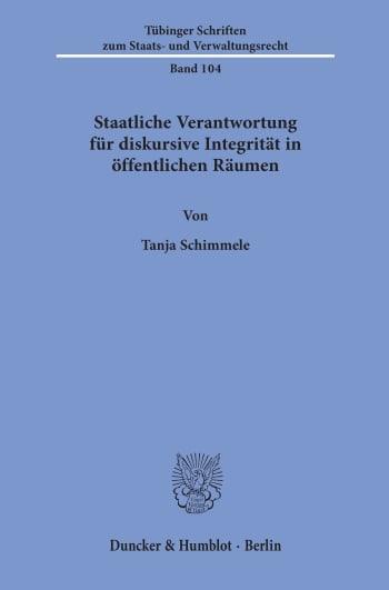Cover: Staatliche Verantwortung für diskursive Integrität in öffentlichen Räumen