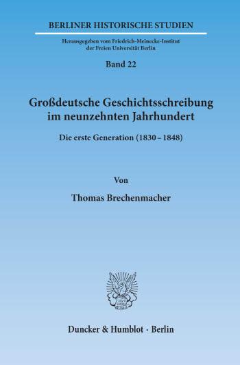 Cover: Großdeutsche Geschichtsschreibung im neunzehnten Jahrhundert