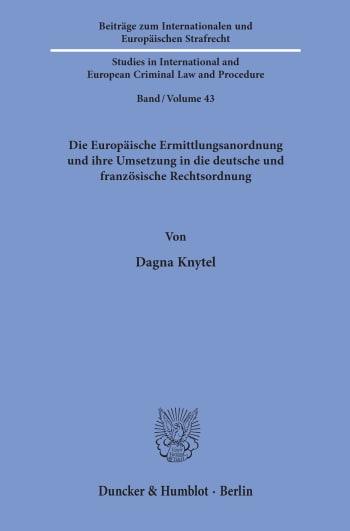 Cover: Die Europäische Ermittlungsanordnung und ihre Umsetzung in die deutsche und französische Rechtsordnung
