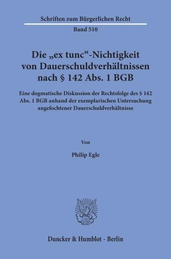 Cover: Die »ex tunc«-Nichtigkeit von Dauerschuldverhältnissen nach § 142 Abs. 1 BGB