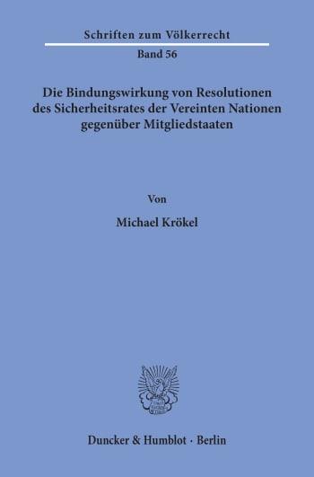 Cover: Die Bindungswirkung von Resolutionen des Sicherheitsrates der Vereinten Nationen gegenüber Mitgliedstaaten