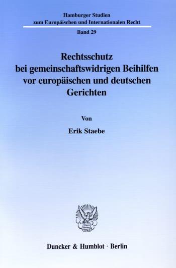 Cover: Rechtsschutz bei gemeinschaftswidrigen Beihilfen vor europäischen und deutschen Gerichten
