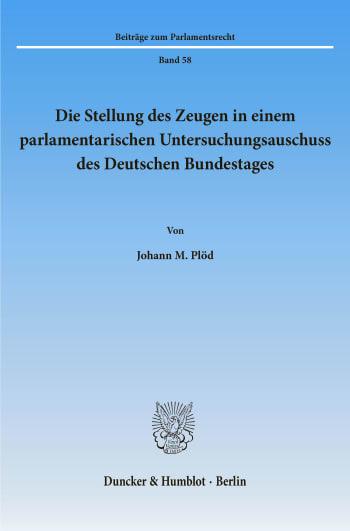 Cover: Die Stellung des Zeugen in einem parlamentarischen Untersuchungsausschuss des Deutschen Bundestages