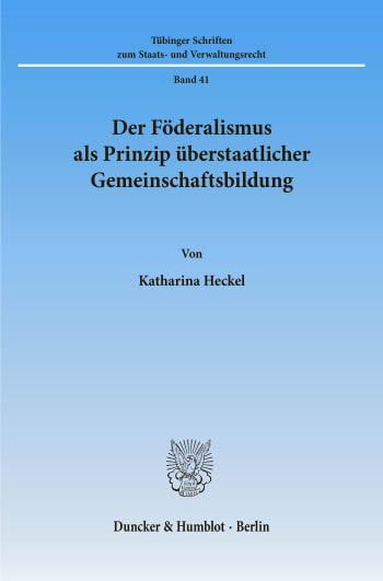Cover: Der Föderalismus als Prinzip überstaatlicher Gemeinschaftsbildung