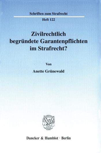 Cover: Zivilrechtlich begründete Garantenpflichten im Strafrecht?