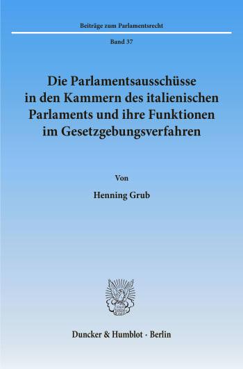 Cover: Die Parlamentsausschüsse in den Kammern des italienischen Parlaments und ihre Funktionen im Gesetzgebungsverfahren