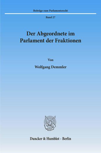 Cover: Der Abgeordnete im Parlament der Fraktionen