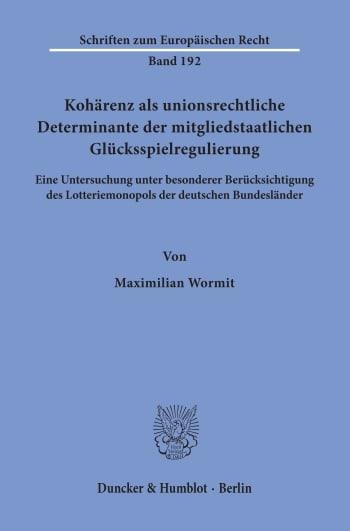 Cover: Kohärenz als unionsrechtliche Determinante der mitgliedstaatlichen Glücksspielregulierung