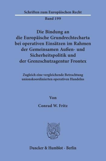Cover: Die Bindung an die Europäische Grundrechtecharta bei operativen Einsätzen im Rahmen der Gemeinsamen Außen- und Sicherheitspolitik und der Grenzschutzagentur Frontex