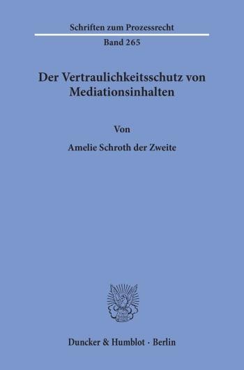 Cover: Der Vertraulichkeitsschutz von Mediationsinhalten
