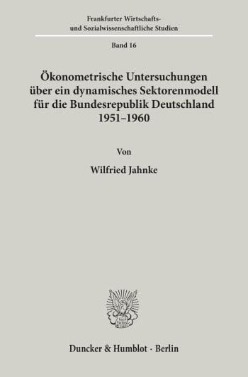 Cover: Ökonometrische Untersuchungen über ein dynamisches Sektorenmodell für die Bundesrepublik Deutschland 1951 - 1960