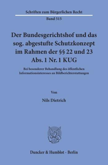 Cover: Der Bundesgerichtshof und das sog. abgestufte Schutzkonzept im Rahmen der §§ 22 und 23 Abs. 1 Nr. 1 KUG