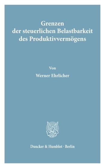 Cover: Grenzen der steuerlichen Belastbarkeit des Produktivvermögens