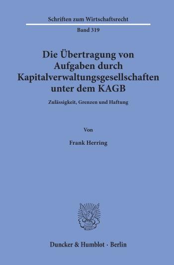 Cover: Die Übertragung von Aufgaben durch Kapitalverwaltungsgesellschaften unter dem KAGB