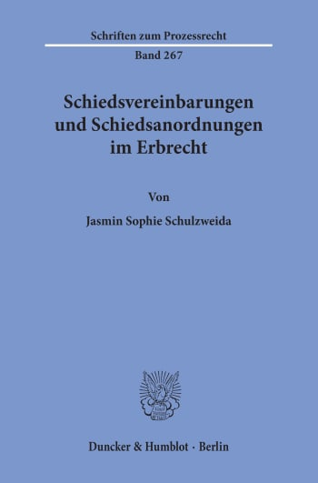 Cover: Schiedsvereinbarungen und Schiedsanordnungen im Erbrecht