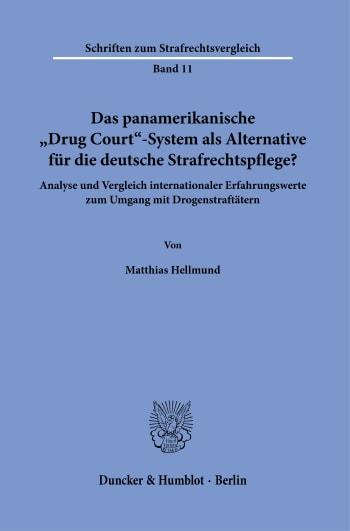 Cover: Das panamerikanische »Drug Court«-System als Alternative für die deutsche Strafrechtspflege?