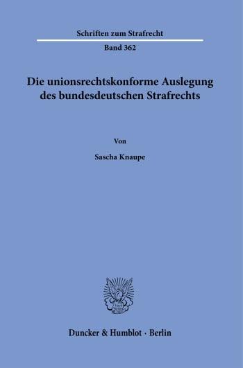 Cover: Die unionsrechtskonforme Auslegung des bundesdeutschen Strafrechts