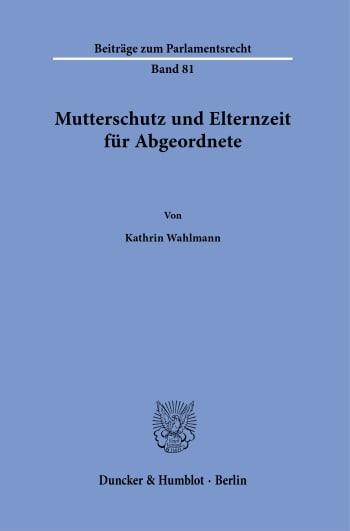 Cover: Mutterschutz und Elternzeit für Abgeordnete