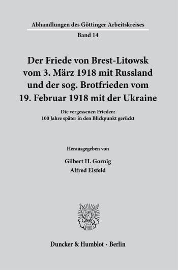 Cover: Der Friede von Brest-Litowsk vom 3. März 1918 mit Russland und der sog. Brotfrieden vom 19. Februar 1918 mit der Ukraine