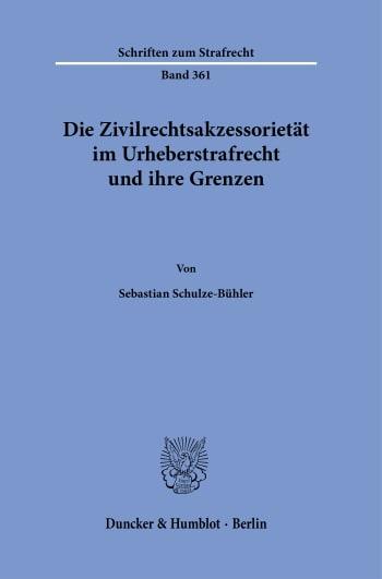 Cover: Die Zivilrechtsakzessorietät im Urheberstrafrecht und ihre Grenzen
