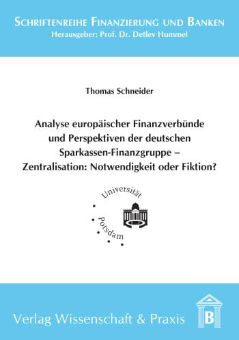 Cover: Analyse europäischer Finanzverbünde und Perspektiven der deutschen Sparkassen-Finanzgruppe - Zentralisation: Notwendigkeit oder Fiktion?