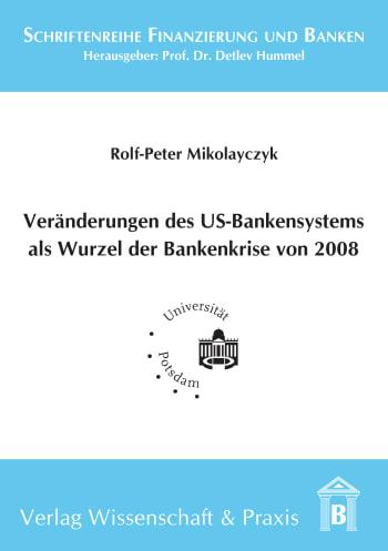 Cover: Veränderung des US-Bankensystems als Wurzel der Bankenkrise 2008