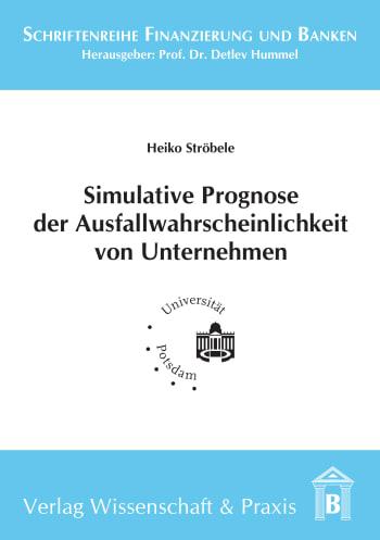 Cover: Simulative Prognose der Ausfallwahrscheinlichkeit von Unternehmen