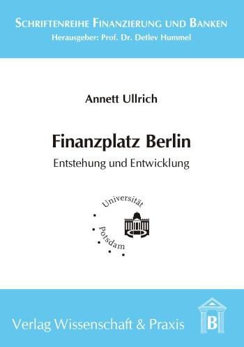 Cover: Finanzplatz Berlin. Entstehung und Entwicklung
