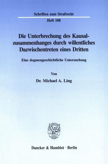 Cover: Die Unterbrechung des Kausalzusammenhanges durch willentliches Dazwischentreten eines Dritten