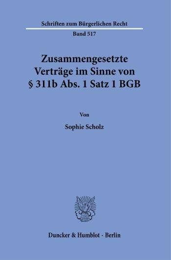 Cover: Zusammengesetzte Verträge im Sinne von § 311b Abs. 1 Satz 1 BGB
