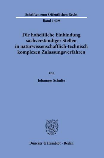Cover: Die hoheitliche Einbindung sachverständiger Stellen in naturwissenschaftlich-technisch komplexen Zulassungsverfahren